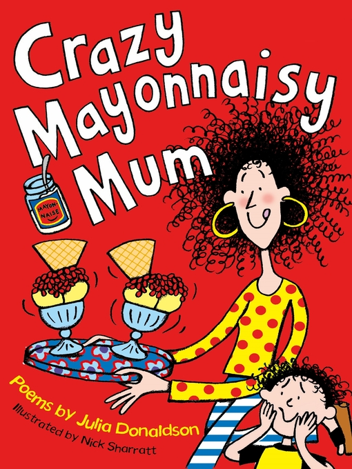 Title details for Crazy Mayonnaisy Mum by Julia Donaldson - Available