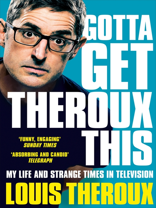 Title details for Gotta Get Theroux This by Louis Theroux - Available
