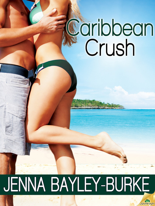 Title details for Caribbean Crush by Jenna Bayley-Burke - Available