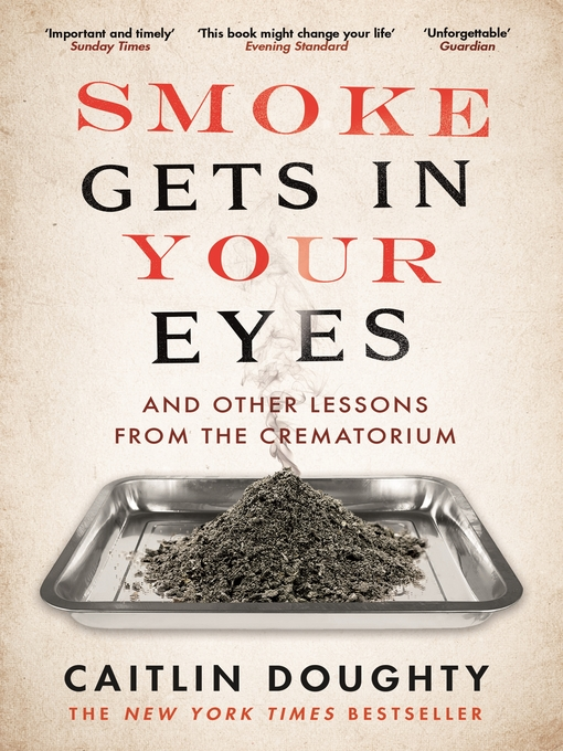 Title details for Smoke Gets in Your Eyes by Caitlin Doughty - Wait list