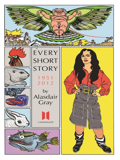 Title details for Every Short Story by Alasdair Gray 1951-2012 by Alasdair Gray - Available