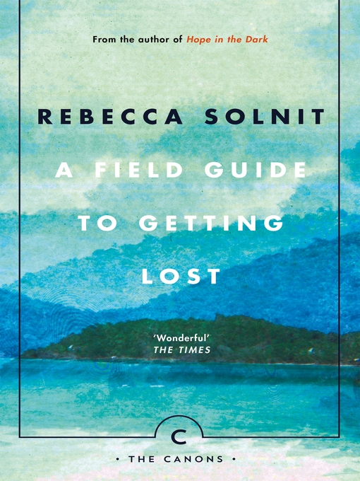 Title details for A Field Guide to Getting Lost by Rebecca Solnit - Available