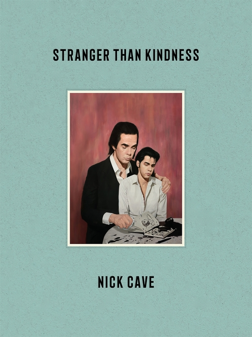 Title details for Stranger Than Kindness by Nick Cave - Wait list
