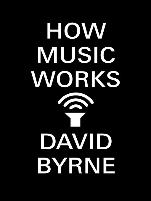 Title details for How Music Works by David Byrne - Wait list