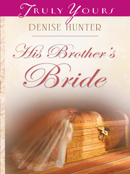 Title details for His Brother's Bride by Denise Hunter - Available