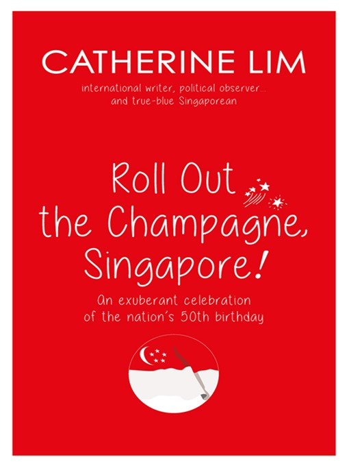 """Roll Out the Champagne, Singapore!"" An Exuberant Celebration of the Nation's 50th Birthday"