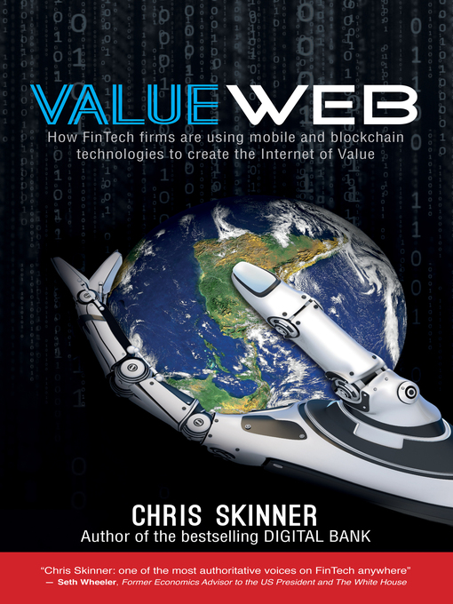 ValueWeb How Fintech Firms Are Using Bitcoin, Blockchain, and Mobile Technologies to Create the Internet of Value