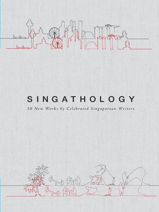 Singathology 50 New Works by Celebrated Singaporean Writers