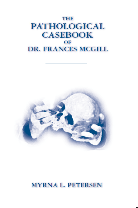 Title details for The pathological casebook of Dr. Frances McGill by Myrna L. Petersen - Available