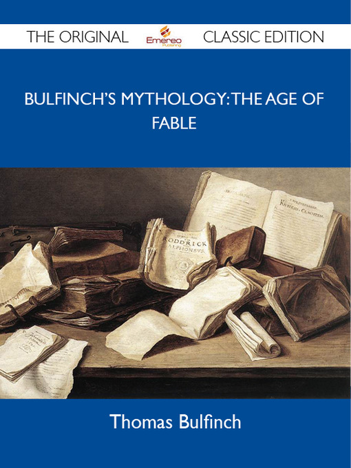 Title details for Bulfinch's Mythology: the Age of Fable - The Original Classic Edition by Thomas Bulfinch - Available