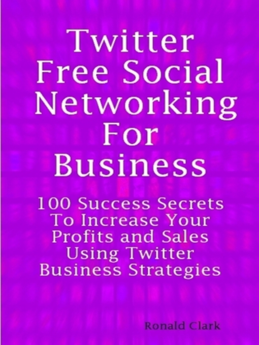 Title details for Twitter: Free Social Networking For Business - 100 Success Secrets To Increase Your Profits and Sales Using Twitter Business Strategies by Daniel Clark - Available