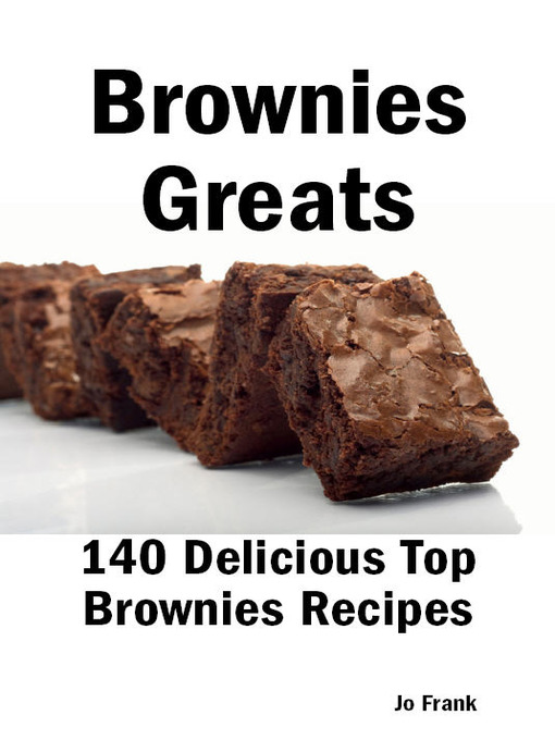 Title details for Brownies Greats: 140 Delicious Brownies Recipes: from Almond Macaroon Brownies to White Chocolate Brownies - 140 Top Brownies Recipes by Jo Frank - Available