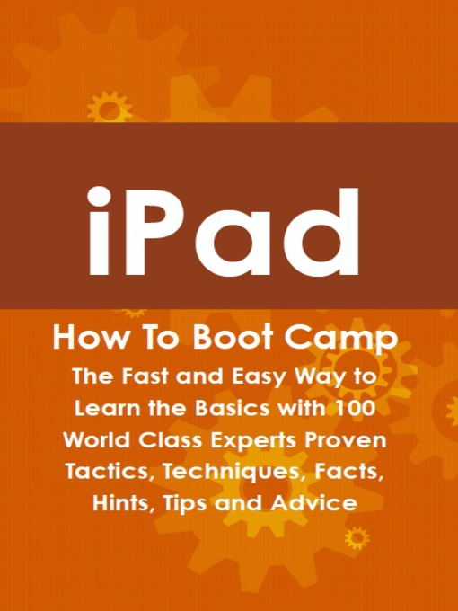 Title details for iPad How To Boot Camp: The Fast and Easy Way to Learn the Basics with 100 World Class Experts Proven Tactics, Techniques, Facts, Hints, Tips and Advice by Max Bondy - Available