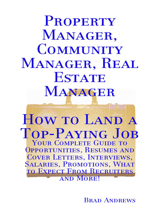 Cover of Property Manager, Community Manager, Real Estate Manager - How to Land a Top-Paying Job: Your Complete Guide to Opportunities, Resumes and Cover Letters, Interviews, Salaries, Promotions, What to Expect From Recruiters and More!
