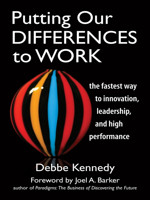 Putting Our Differences to Work The Fastest Way to Innovation, Leadership, and High Performance