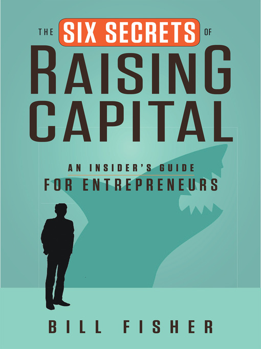 The Six Secrets of Raising Capital An Insider's Guide for Entrepreneurs