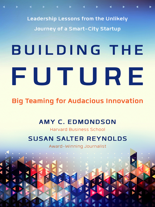 Title details for Building the Future by Amy Edmondson - Available