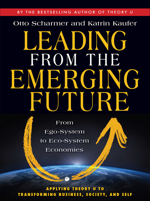 Title details for Leading from the Emerging Future by Otto Scharmer - Wait list