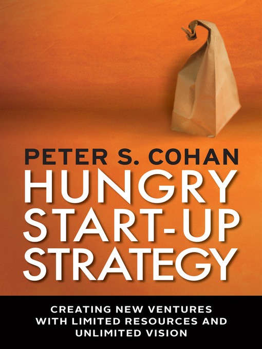 Hungry Start-up Strategy Creating New Ventures with Limited Resources and Unlimited Vision