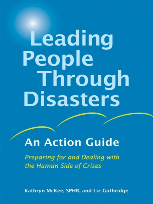 Title details for Leading People Through Disasters by Kathryn McKee, SPHR - Available
