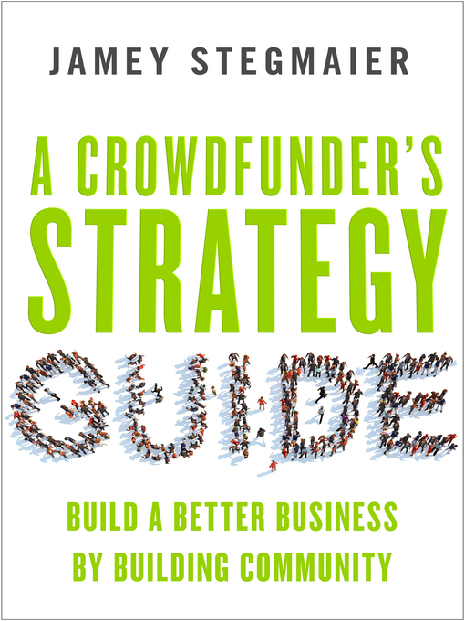 Title details for A Crowdfunder's Strategy Guide by Jamey Stegmaier - Available