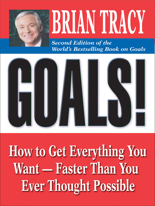 Goals! How to Get Everything You Want — Faster Than You Ever Thought Possible