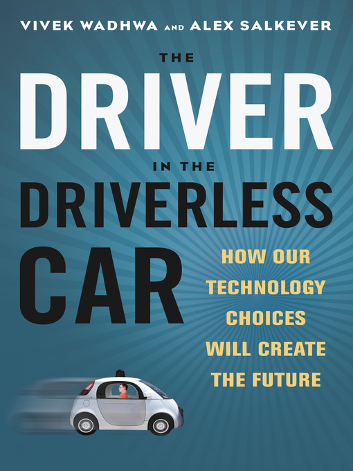 Title details for The Driver in the Driverless Car by Vivek Wadhwa - Available