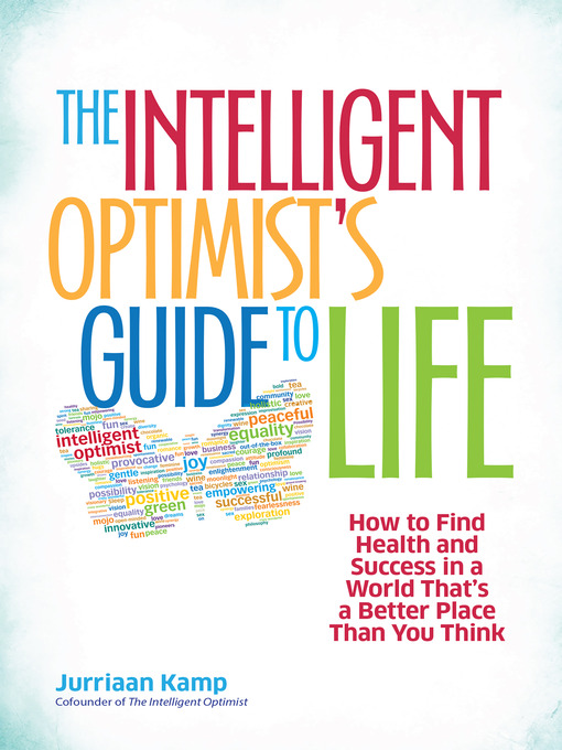 The Intelligent Optimist's Guide to Life How to Find Health and Success in a World That's a Better Place Than You Think
