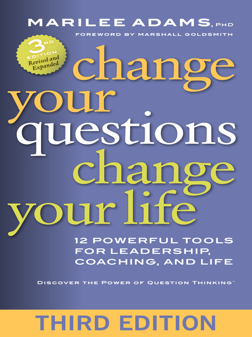 Change Your Questions, Change Your Life 12 Powerful Tools for Leadership, Coaching, and Life