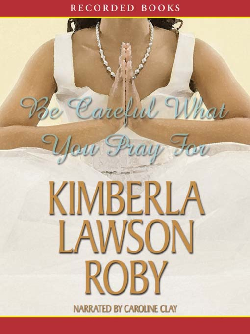 Title details for Be Careful What You Pray For by Kimberla Lawson Roby - Wait list