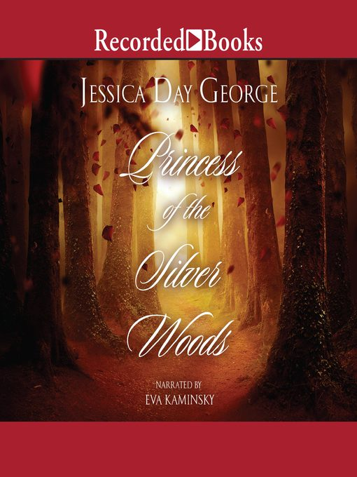 Title details for Princess of the Silver Woods by Jessica Day George - Wait list