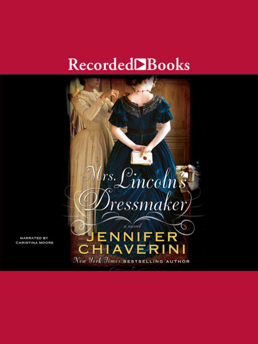 Title details for Mrs. Lincoln's Dressmaker by Jennifer Chiaverini - Available