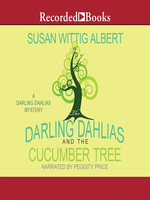 Title details for The Darling Dahlias and the Cucumber Tree by Susan Wittig Albert - Available