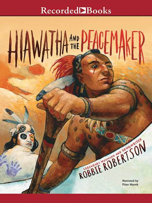 Title details for Hiawatha and the Peacemaker by Robbie Robertson - Available