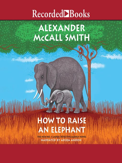 Title details for How to Raise an Elephant by Alexander McCall Smith - Wait list