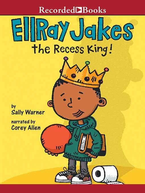 Title details for Ellray Jakes the Recess King! by Sally Warner - Available