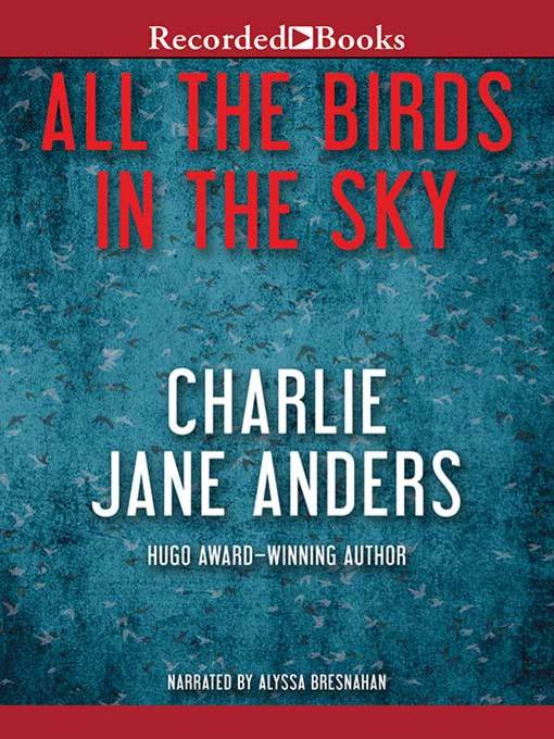 Title details for All the Birds in the Sky by Charlie Jane Anders - Available