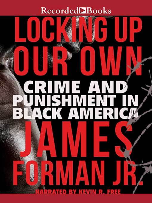 Title details for Locking Up Our Own by James Forman, Jr. - Available