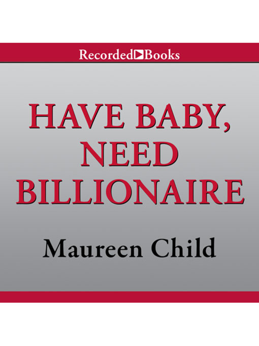 Title details for Have Baby, Need Billionaire by Maureen Child - Wait list