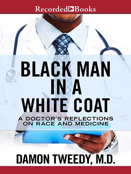 Title details for Black Man in a White Coat by Damon Tweedy - Available