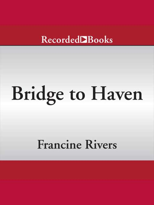 Title details for Bridge to Haven by Francine Rivers - Available