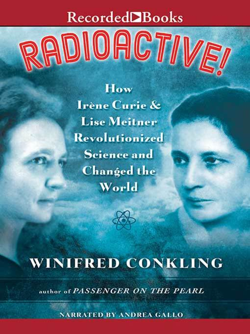 Title details for Radioactive! by Winifred Conkling - Available
