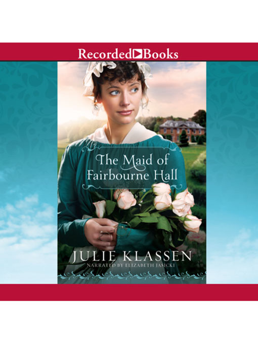 Title details for The Maid of Fairbourne Hall by Julie Klassen - Available