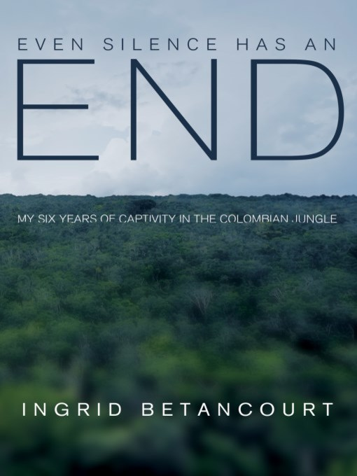 Title details for Even Silence Has an End by Ingrid Betancourt - Available