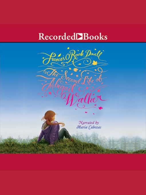 Title details for The Second Life of Abigail Walker by Frances O'Roark Dowell - Available