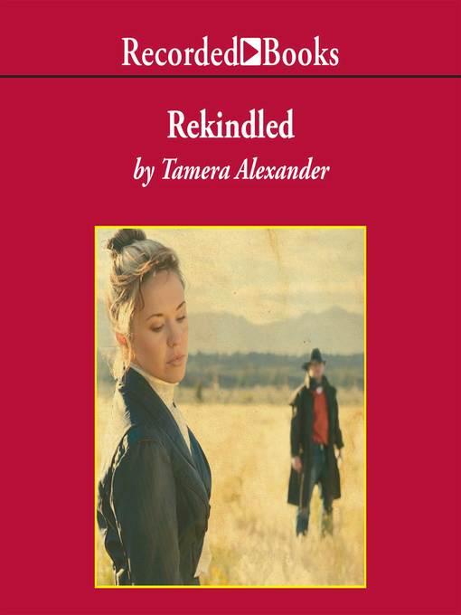 Title details for Rekindled by Tamera Alexander - Wait list