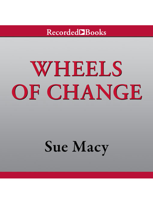 Title details for Wheels of Change by Sue Macy - Available