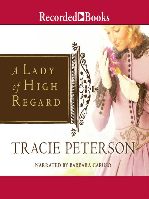 Title details for A Lady of High Regard by Tracie Peterson - Wait list
