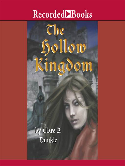 Title details for The Hollow Kingdom by Clare B. Dunkle - Wait list