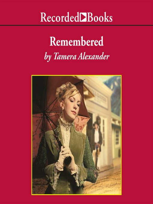 Title details for Remembered by Tamera Alexander - Available
